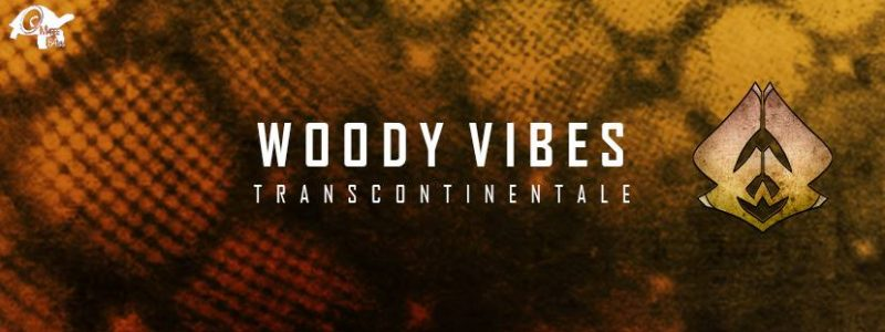 NEW ALBUM – TRANSCONTINENTALE BY WOODY VIBES